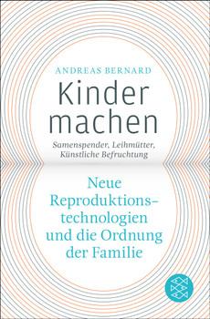 Kinder machen: Neue Reproduktionstechnologien und die Ordnung der Familie. Samenspender Künstliche Befruchtung Leihmütter - Bernard, Andreas