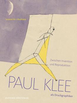 Paul Klee als Druckgraphiker. Zwischen Invention und Reproduktion - Susanne M.I. Kaufmann  [Gebundene Ausgabe]