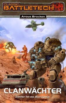 Bear-Zyklus 2/3. Clanwächter: Classic Battletech Nr. 12 - Arous Brocken