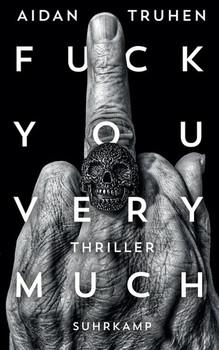 Fuck you very much. Thriller - Aidan Truhen  [Taschenbuch]