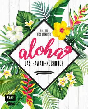 Aloha – Das Hawaii-Kochbuch. Poke-Bowl, Huli-Huli-Hähnchen & Piña-Colada-Torte: über 80 authentische Rezepte aus der Tiki-Küche für zu Hause - Viola Lex  [Gebundene Ausgabe]