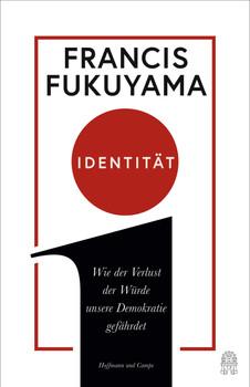 Identität. Wie der Verlust der Würde unsere Demokratie gefährdet - Francis Fukuyama  [Gebundene Ausgabe]