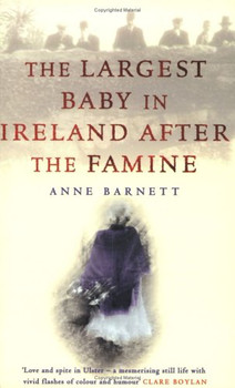Largest Baby in Ireland After the Famine - Barnett, Anne