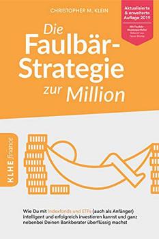 Die Faulbär-Strategie zur Million. Wie Du mit Indexfonds und ETFs (auch als Anfänger) intelligent und erfolgreich investieren kannst und ganz nebenbei Deinen Bankberater überflüssig machst - Klein Christopher  [Taschenbuch]