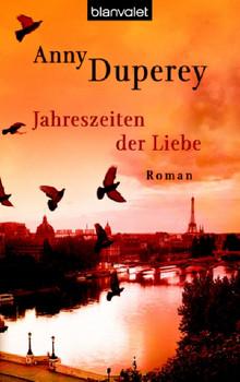 Jahreszeiten der Liebe: Roman - Anny Duperey
