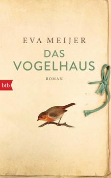 Das Vogelhaus. Roman - Meijer Eva  [Gebundene Ausgabe]
