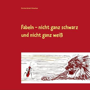 Fabeln -. nicht ganz schwarz und nicht ganz weiß - Christina Gerlach-Schweitzer [Gebundene Ausgabe]