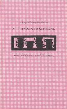 Alle Tassen im Schrank: Verse zum Schmunzeln und Nachdenken - Hildegard Moos-Heindrichs [Gebundene Ausgabe]