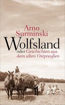 Wolfsland oder Geschichten aus dem alten Ostpreußen. 40 Kurzgeschichten - Arno Surminski  [Taschenbuch]