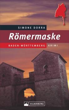 Römermaske. Baden-Württemberg-Krimi - Simone Dorra  [Taschenbuch]