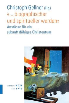 """""""... biographischer und spiritueller werden"""": Anstösse für ein zukunftsfähiges Christentum"""