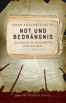 Not und Bedrängnis. Als Jesuit in Auschwitz und Dachau. Lagertagebuch - Adam Kozłowiecki SJ  [Gebundene Ausgabe]