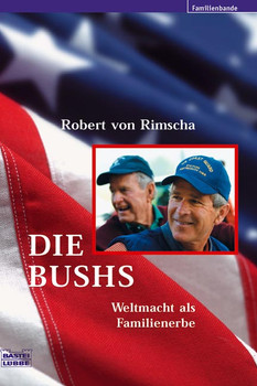 Die Bushs. Weltmacht als Familienerbe - Robert von Rimscha