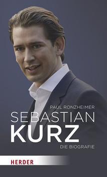 Sebastian Kurz. Die Biografie - Paul Ronzheimer  [Gebundene Ausgabe]