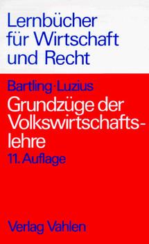 Grundzüge der Volkswirtschaftslehre. Einführung in die Wirtschaftstheorie und Wirtschaftspolitik - Hartwig Bartling