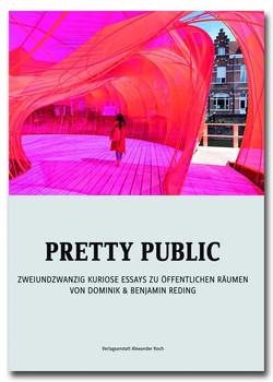 Pretty Public. Zweiundzwanzig kuriose Essays zu öffentlichen Räumen - Dominik Reding  [Gebundene Ausgabe]