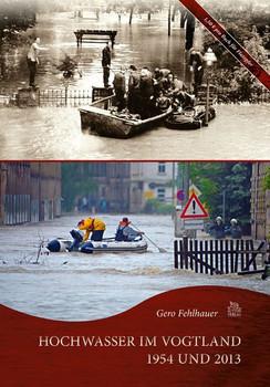 Hochwasser im Vogtland 1954 und 2013 - Gero Fehlhauer [Gebundene Ausgabe]