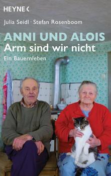 Anni und Alois - Arm sind wir nicht. Ein Bauernleben - Julia Seidl  [Taschenbuch]