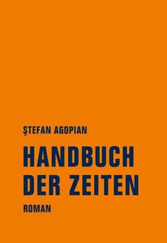 Handbuch der Zeiten. Roman - Ștefan Agopian  [Gebundene Ausgabe]