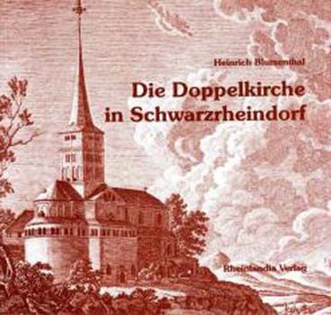 Die Doppelkirche in Schwarzrheindorf: Gedanken zur Erstellung des Bauwerks vor 850 Jahren - Blumenthal, Heinrich