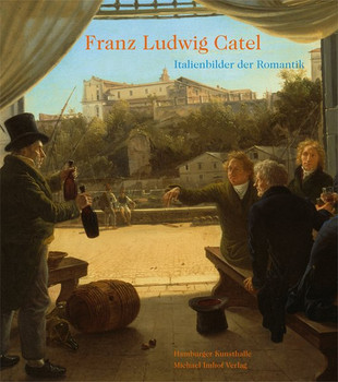 Franz Ludwig Catel. Italienbilder der Romantik [Gebundene Ausgabe]