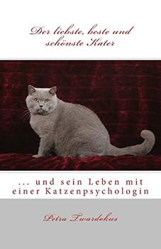 Der liebste, beste und schönste Kater: ... und sein Leben mit einer Katzenpsychologin - Twardokus, Petra