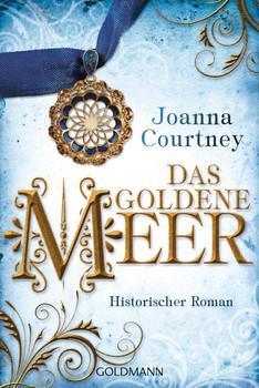 Das goldene Meer. Historischer Roman - Die drei Königinnen Saga 2 - Joanna Courtney  [Taschenbuch]