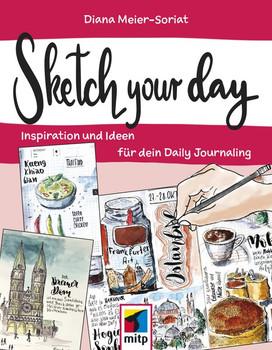 Sketch Your Day. Inspiration und Ideen für dein Daily Journaling - Diana Meier-Soriat  [Taschenbuch]