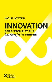 Innovation. Streitschrift für barrierefreies Denken - Wolf Lotter  [Gebundene Ausgabe]