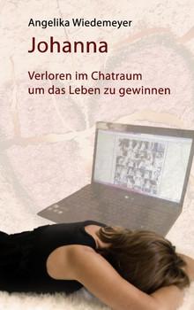 Johanna: Verloren im Chatraum, um das Leben zu gewinnen - Wiedemeyer, Angelika