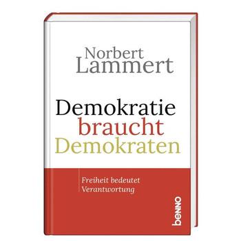 Demokratie braucht Demokraten. Freiheit bedeutet Verantwortung - Norbert Lammert  [Gebundene Ausgabe]