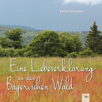 Eine Liebeserklärung an den Bayerischen Wald - Katrin Schumann  [Taschenbuch]