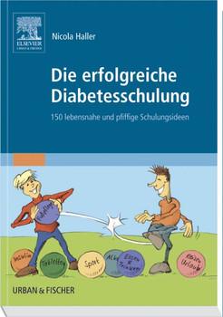 Die erfolgreiche Diabetesschulung. 150 lebensnahe und pfiffige Schulungsideen - Nicola Haller