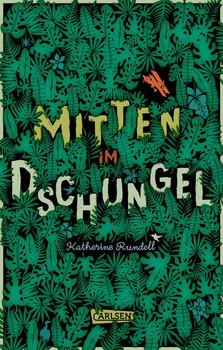 Mitten im Dschungel - Katherine Rundell  [Gebundene Ausgabe]