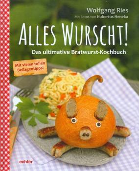 Alles Wurscht!: Das ultimative Bratwurst-Kochbuch - Wolfgang Ries