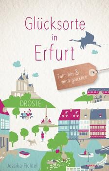 Glücksorte in Erfurt. Fahr hin und werd glücklich - Jessika Fichtel  [Taschenbuch]