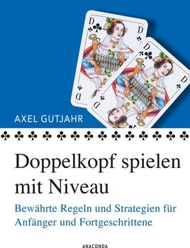 Doppelkopf spielen mit Niveaund Bewährte Regeln und Strategien für Anfänger und Fortgeschrittene - Axel Gutjahr  [Taschenbuch]