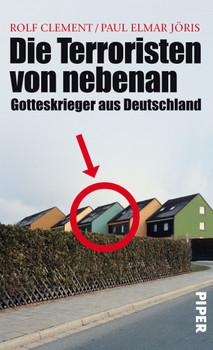 Die Terroristen von nebenan: Gotteskrieger aus Deutschland: Gotteskrieger aus Deutschland. Mit einem Nachwort von Volker Perthes - Rolf Clement