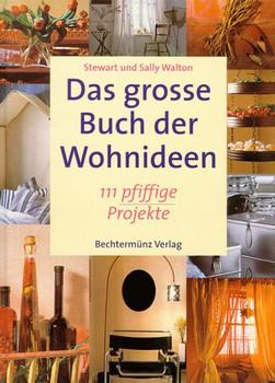 Das große Buch der Wohnideen. 111 pfiffige Projekte - Stewart Walton