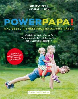 Powerpapa! (Power Papa!) (PowerPapa!) - Das beste Fitnessprogramm für Väter - Fit in 12 Wochen - Andreas Lober