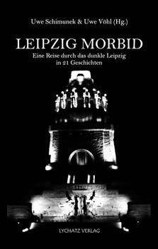 LEIPZIG MORBID. Eine Reise durch das dunkle Leipzig in 21 Geschichten [Taschenbuch]