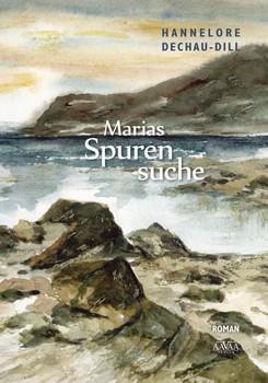 Marias Spurensuche - Hannelore Dechau-Dill