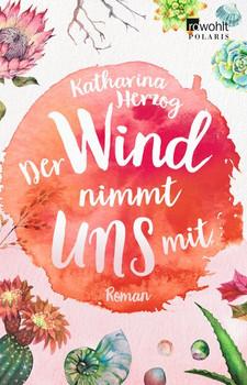 Der Wind nimmt uns mit - Katharina Herzog  [Taschenbuch]