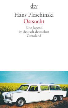 Ostsucht: Eine Jugend im deutsch-deutschen Grenzland - Hans Pleschinski