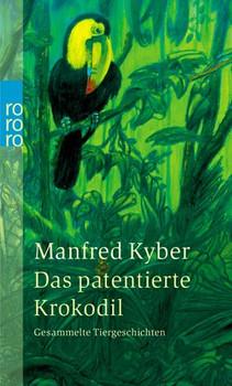 Das patentierte Krokodil. Gesammelte Tiergeschichten. - Manfred Kyber
