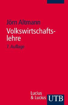 Volkswirtschaftslehre: Einführende Theorie mit praktischen Bezügen - Jörn Altmann [7. Auflage 2009]