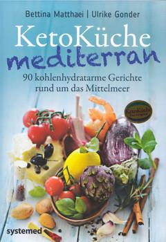 KetoKüche mediterran: 90 kohlenhydratarme Gerichte rund um das Mittelmeer - Bettina Matthaei [Gebundene Ausgabe]