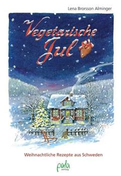 Vegetarische Jul. Weihnachtliche Rezepte aus Schweden - Lena Brorsson Alminger  [Gebundene Ausgabe]