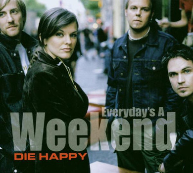 Die Happy - Everyday'S a Weekend