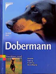 Dobermann: Auswahl, Haltung, Erziehung, Beschäftigung - Reinhild Klein